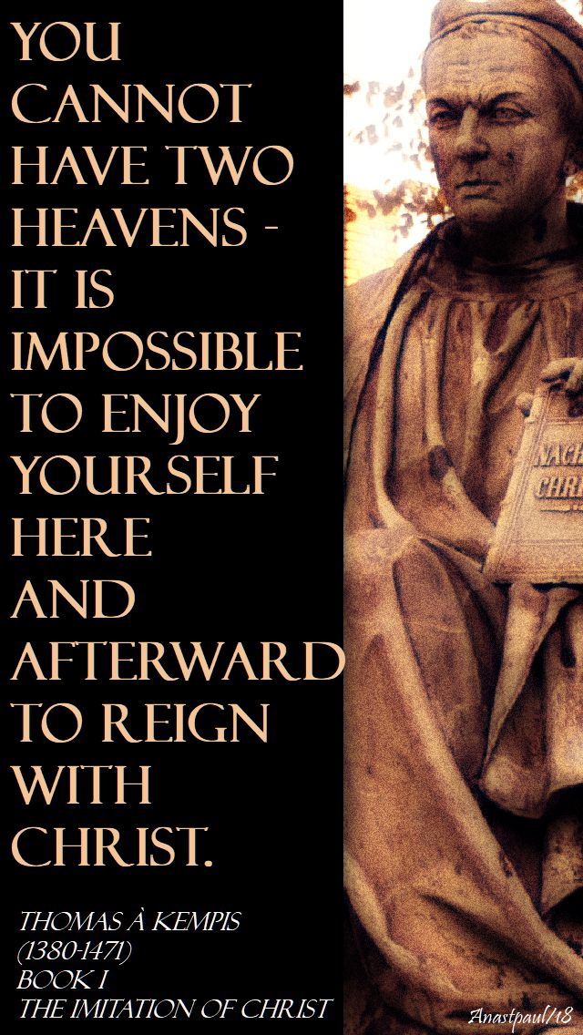 you cannot have two heavens - thomas a kempis - 13 march 2018