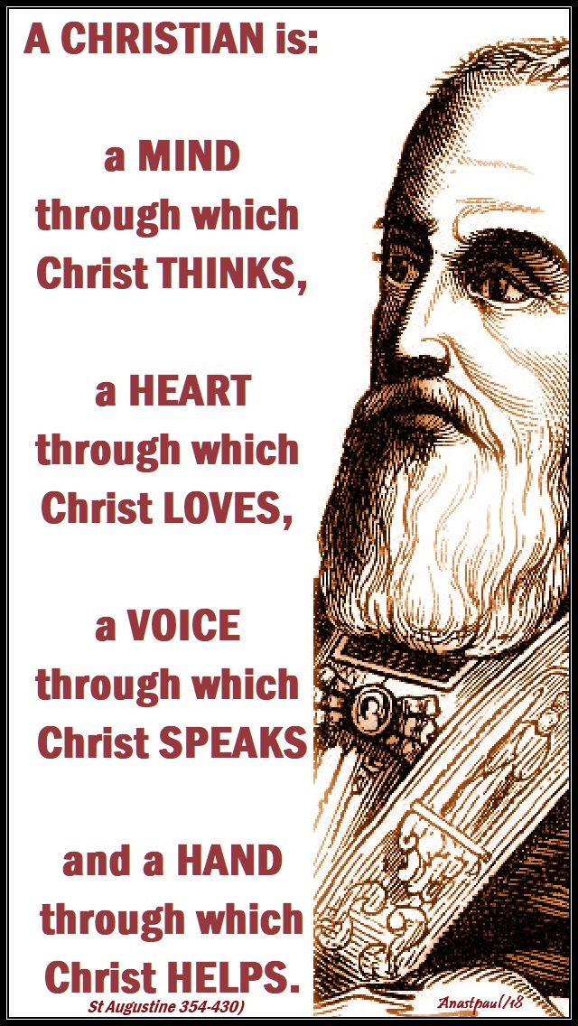 a cchristian is a mind through which christ thinks - st augustine - 3 april 2018