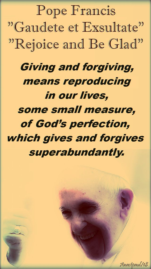 giving and forgiving means- pope francis - gaudete exsultate - 16 april 2018
