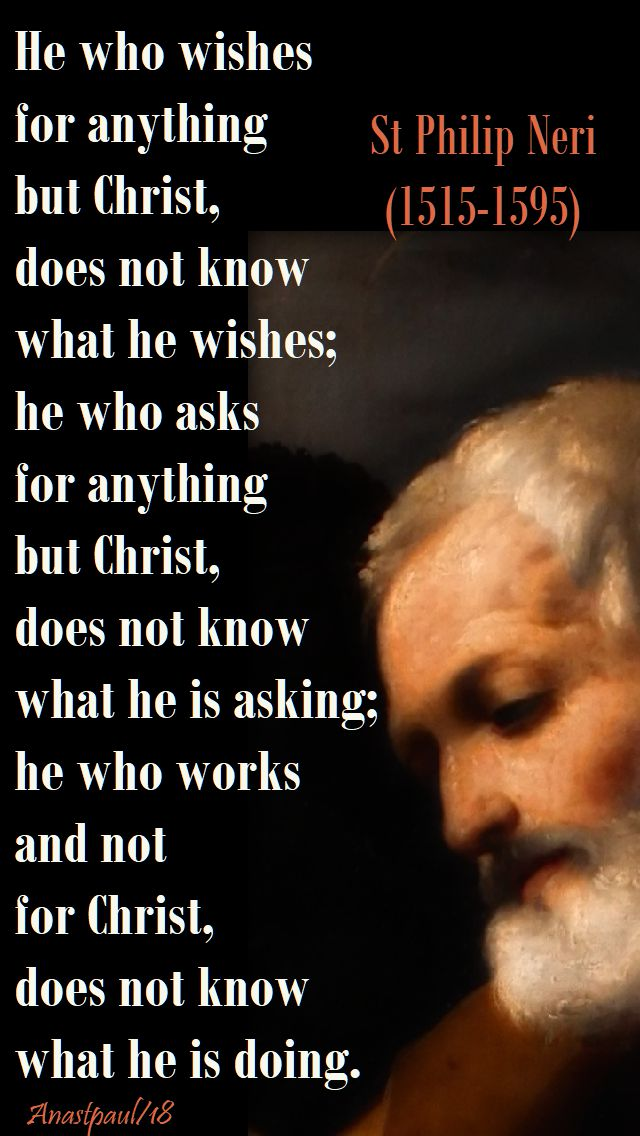 he who wishes for anything - st philip neri - 19 april 2018