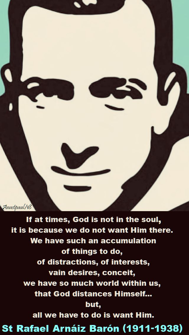 if at times, god is not in the soul, st rafael arnaiz baron - 26 april 2018