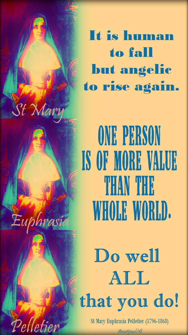 it is human...one person is more value ...do well all - st mary euphrasia pelletier - 24 april 2018