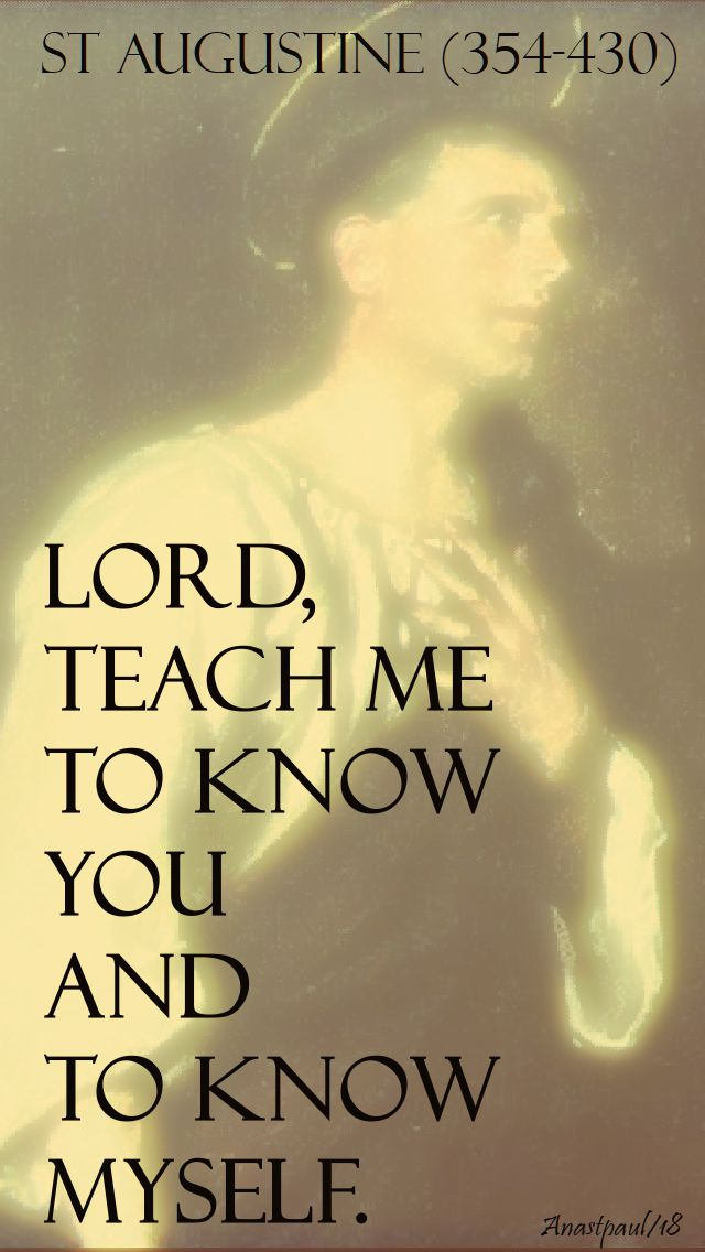 lord, teach me to know you and to know myself - st augustine - 3 april 2018