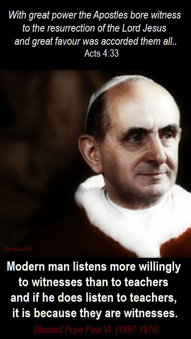 modern man listens more willingly to witnesses than to teachers - bl pope paul VI - 10 april 2018
