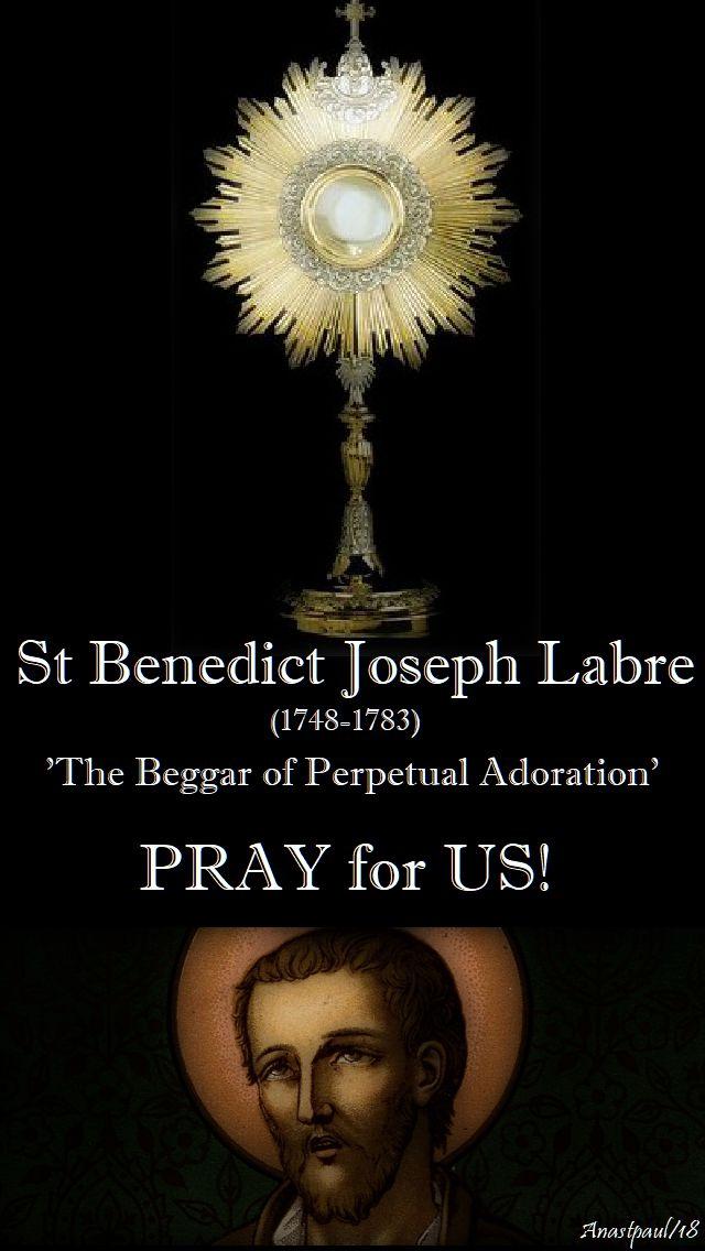 ST BENEDICT - BEGGAR OF PERPETAUL ADORATION - PRAY FOR US - 16 APRIL 2018