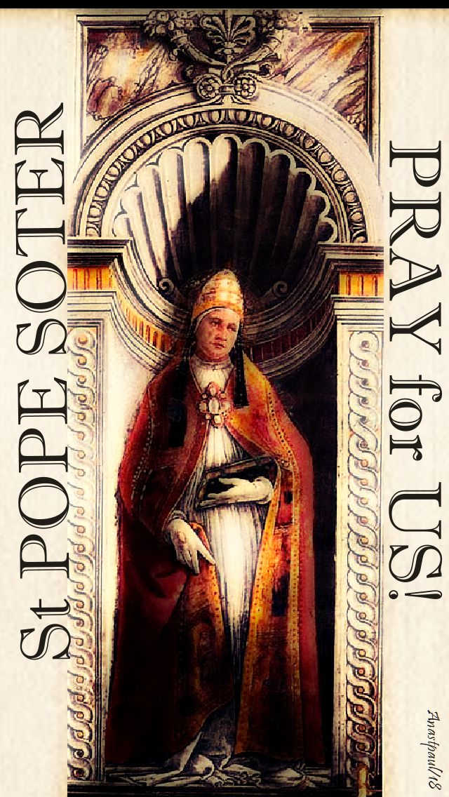 st pope soter - pray for us - 22 april 2018