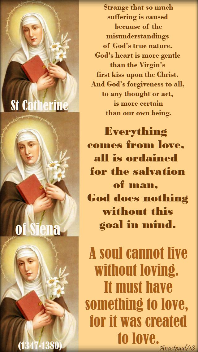 strange that so much - everything comes from love - a soul cannot live - st catherine of siena - 29 april 2018