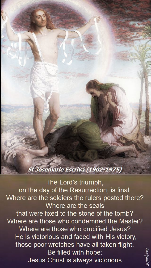 the lord triumph on the day of the resurrection is final - st josemaria - easter thursday 5 april 2018