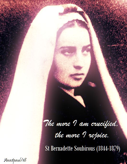 the more i am crucified - st bernadette - 16 april 2018