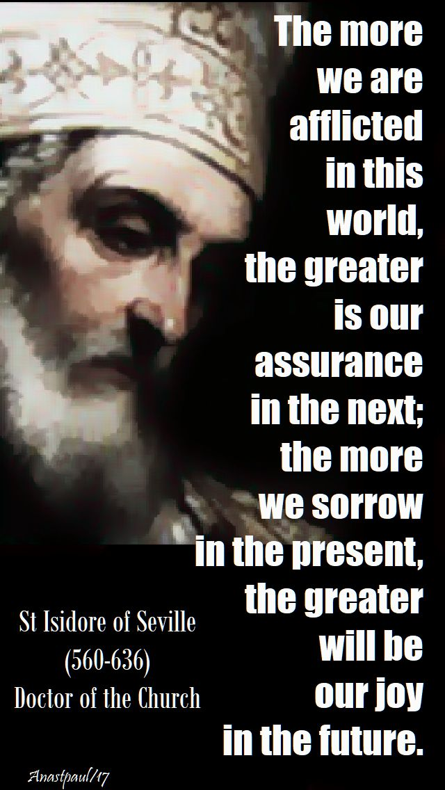 the more we are afflicted in this world - st isidore - 2017