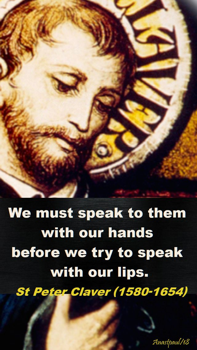 we must speak to them with our hands - st peter claver - 10 april 2018 - speaking of evangelisation