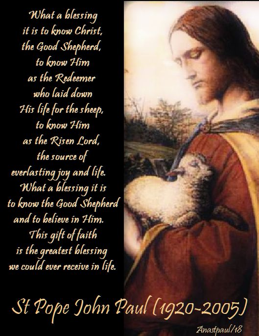 what a blessing it is to know christ - good shepherd sunday - st pope john paul - 22 april 2018
