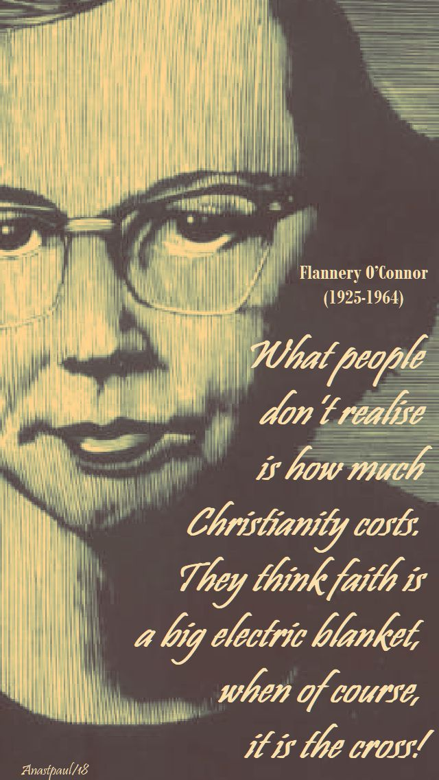 what people don't realise = flannery o'connor - speaking of becoming a saint - 19 april 2018