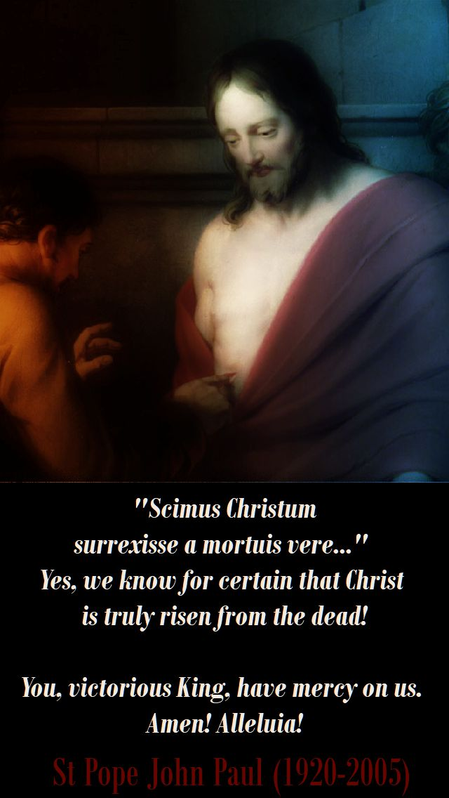 yes we know for certain that christ is truly risen - st john paul - easter thursday - 5 april 2018