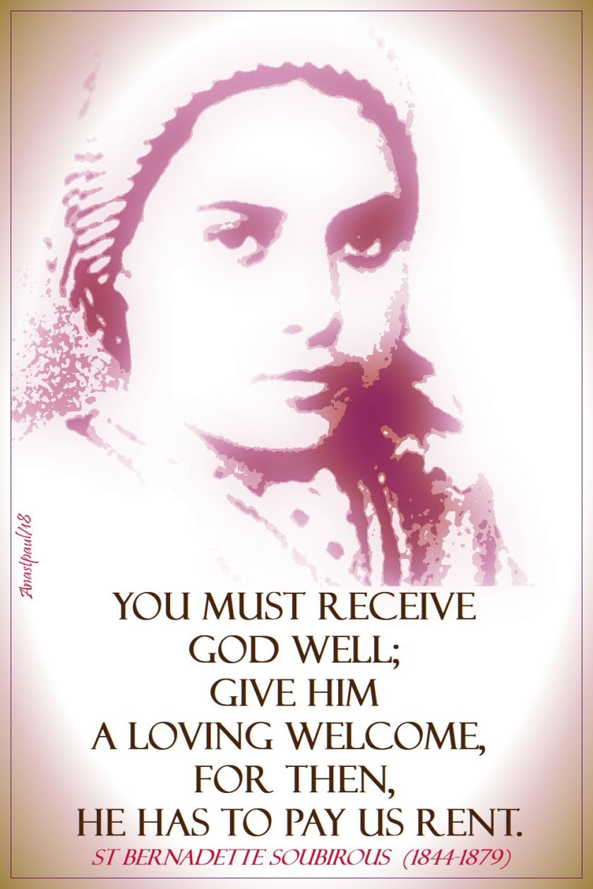 you must receive god well - st bernadette - 16 april 2018