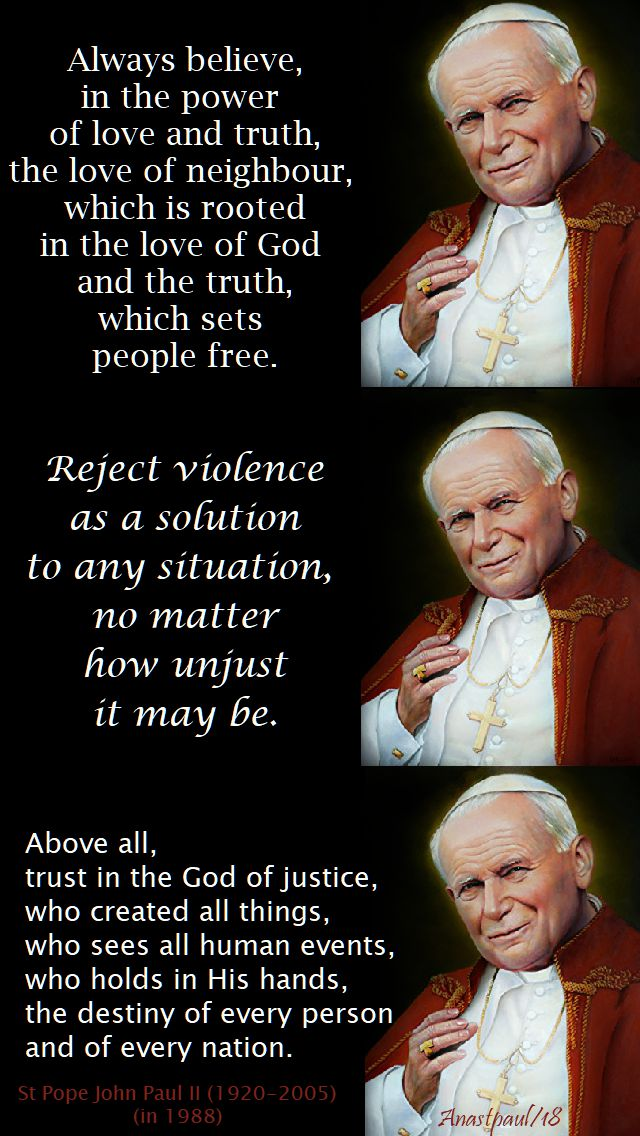 always believe in the power of love - above all trust in the god of justice - reject violence - st pope john paul - 29 may 2018