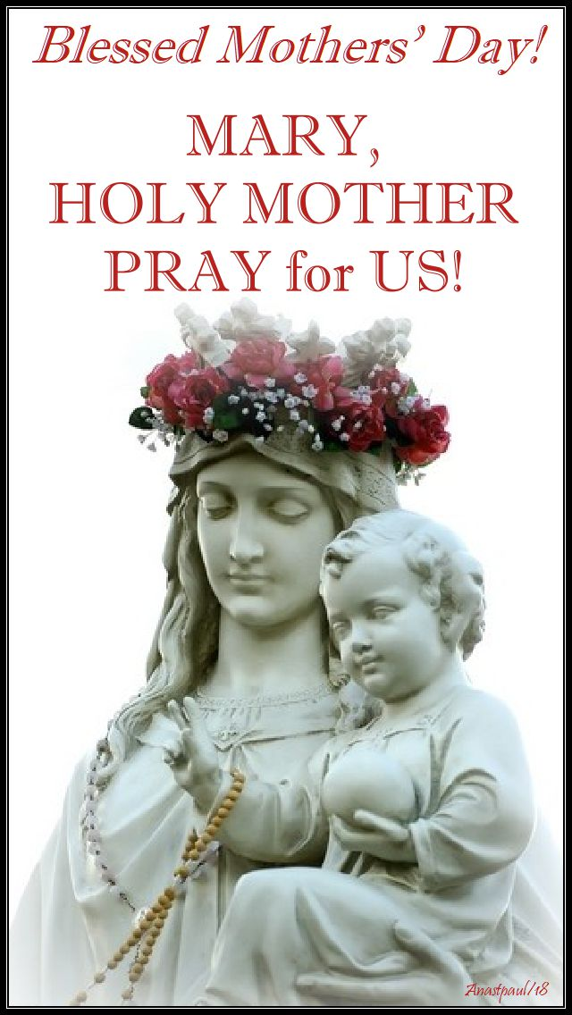blessed mothers day 2018 - 13 may - mary holy mother pray for us