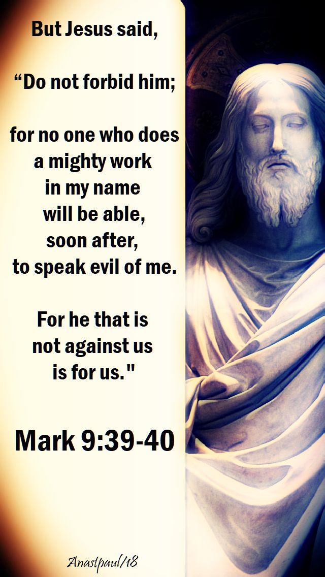 but jesus said - do not forbid him - mark 9 39-40 - 23 may 2018