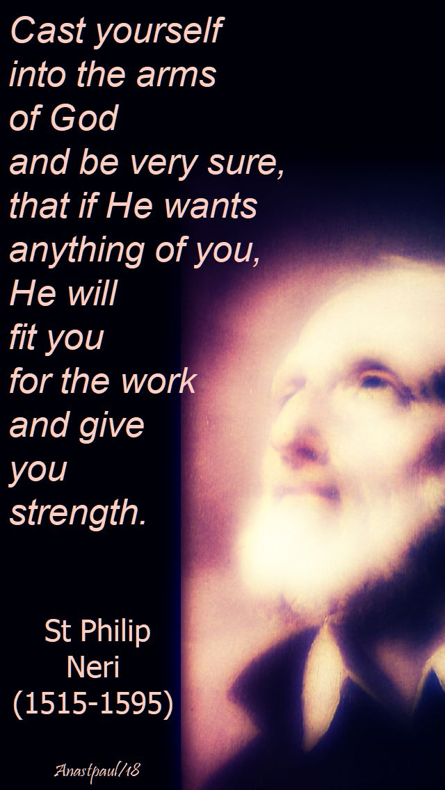cast yourself into the arms - st philip neri - 26 may 2018