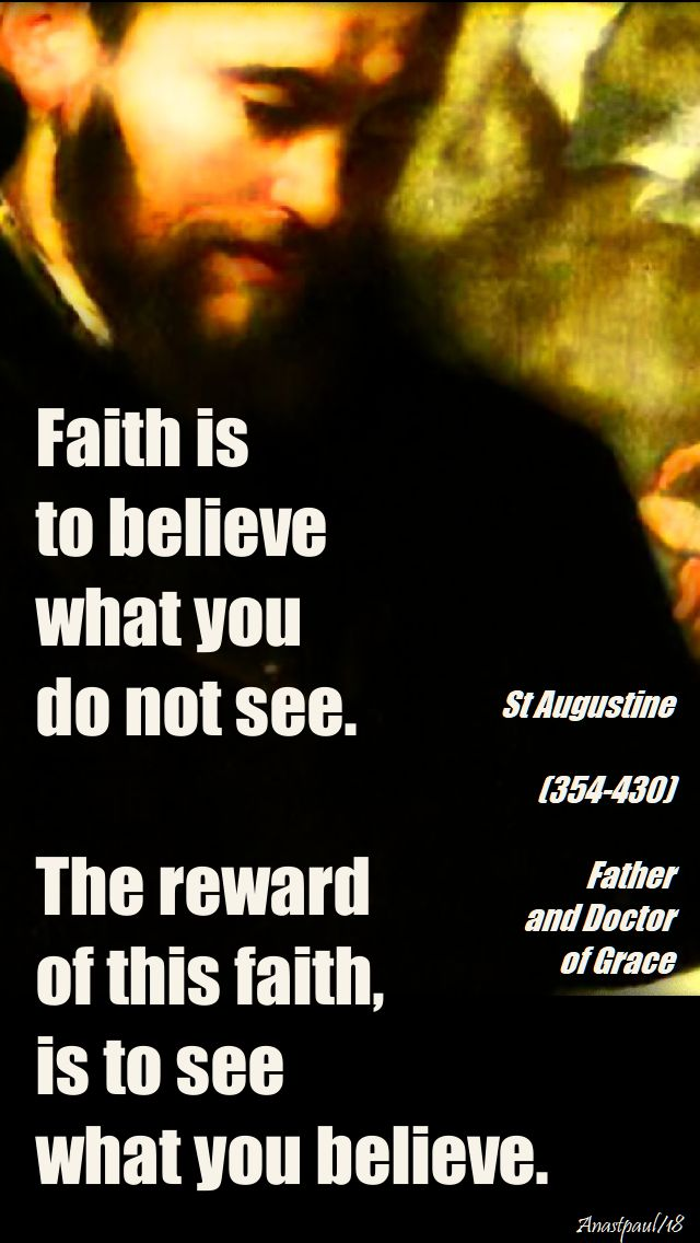 faith is to believe what you do not see - st augustine - 3 may 2018