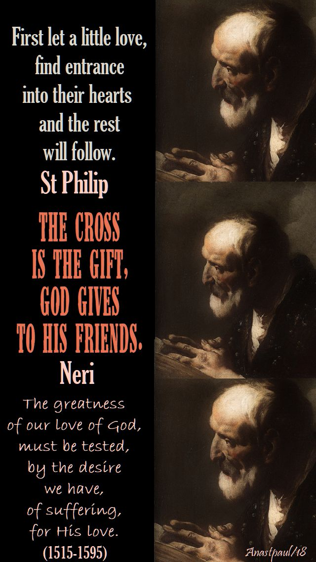 first let a little love, the corss is the gift, the greatness of our love of god - st philip neri - 26 may 2018