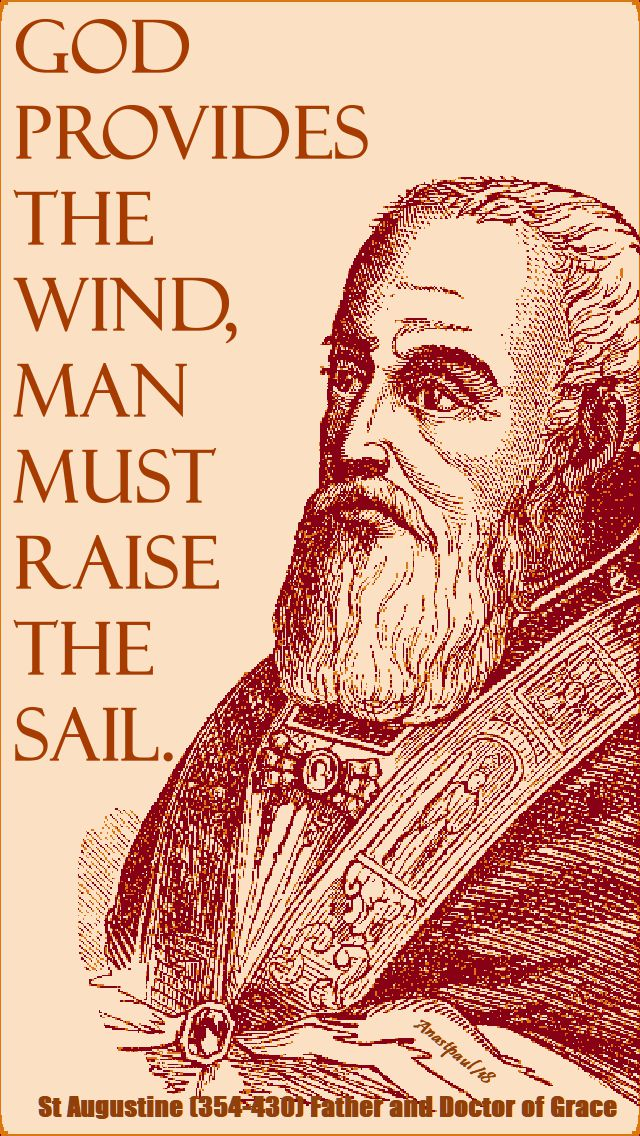 god provides the wind man must raise the sail - st augustine - 3 may 2018