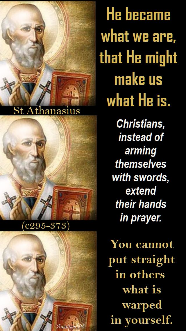 he became what we are - christians instead of arming - you cannot put straight - st athanasius - 2 may 2018