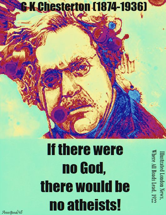 if there were no god - g k chesterton - seeking chesterton part two - 8 may 2018