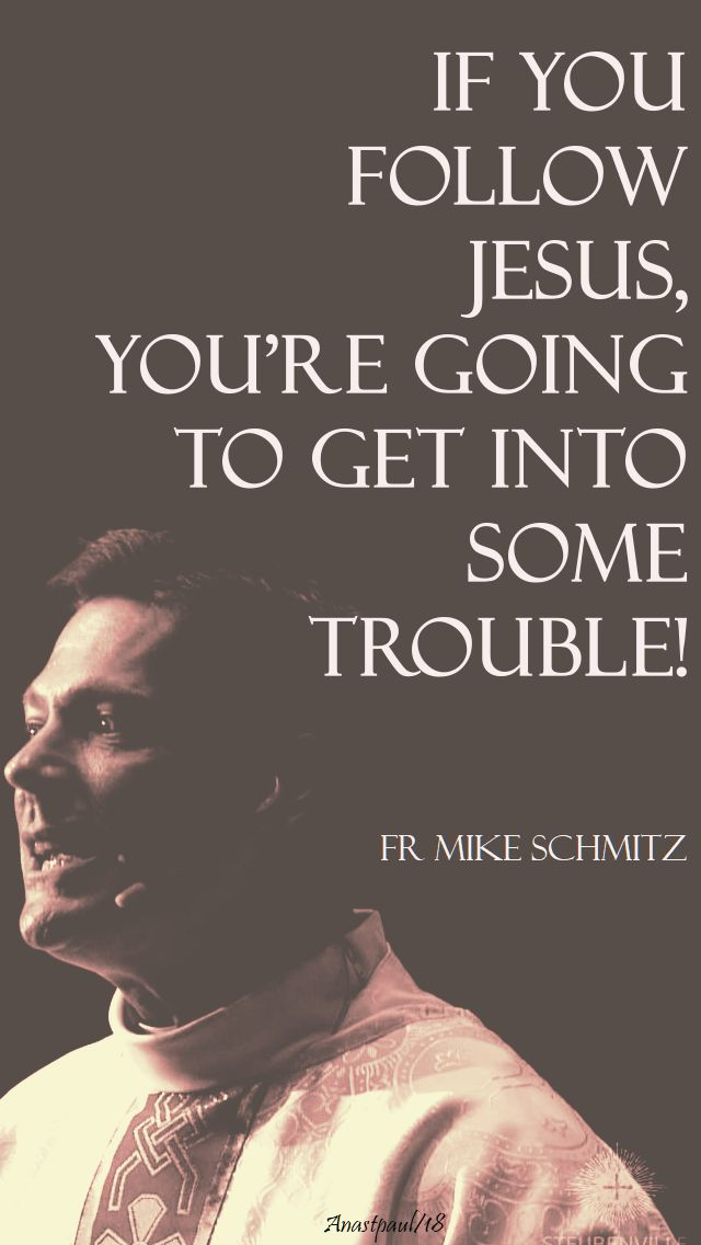 if you follow jesus - fr mike - 23 may 2018
