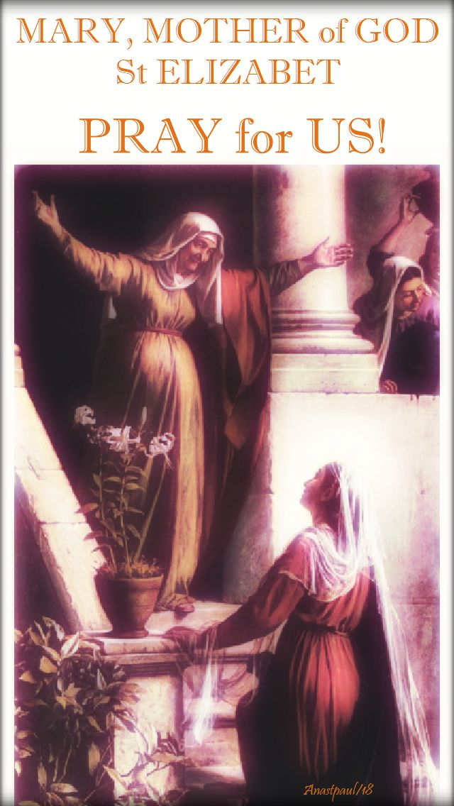 mary mother of god, st elizabeth, pray for us - 31 may 2018 - the visitation