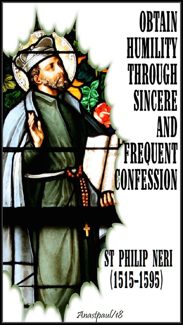 obtain humility through sincere and frequent confession - st philip neri - 26 may 2018