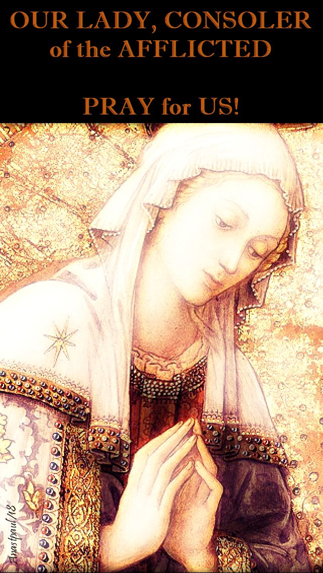 our lady consoler of the afflicted - pray for us - 24 may 2018