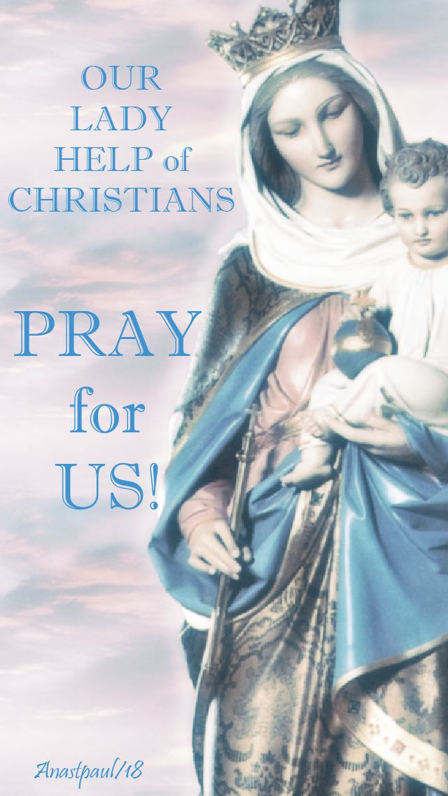 our lady help of christians pray for us - 24 may 2018