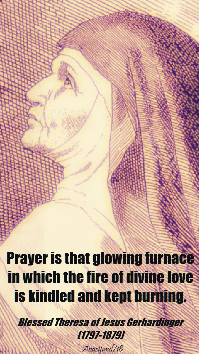 prayer is that glowing furnace - bl theresa of jesus karolina gerhardinger - 9 may 2018