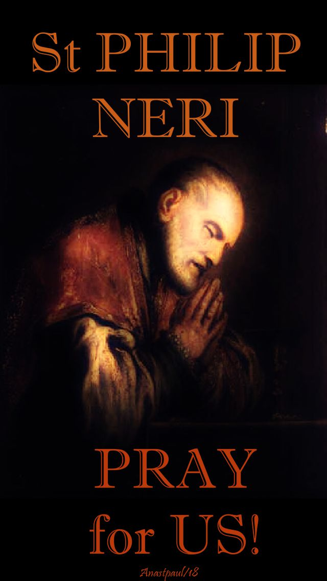 st philip neri - pray for us - 26 may 2018