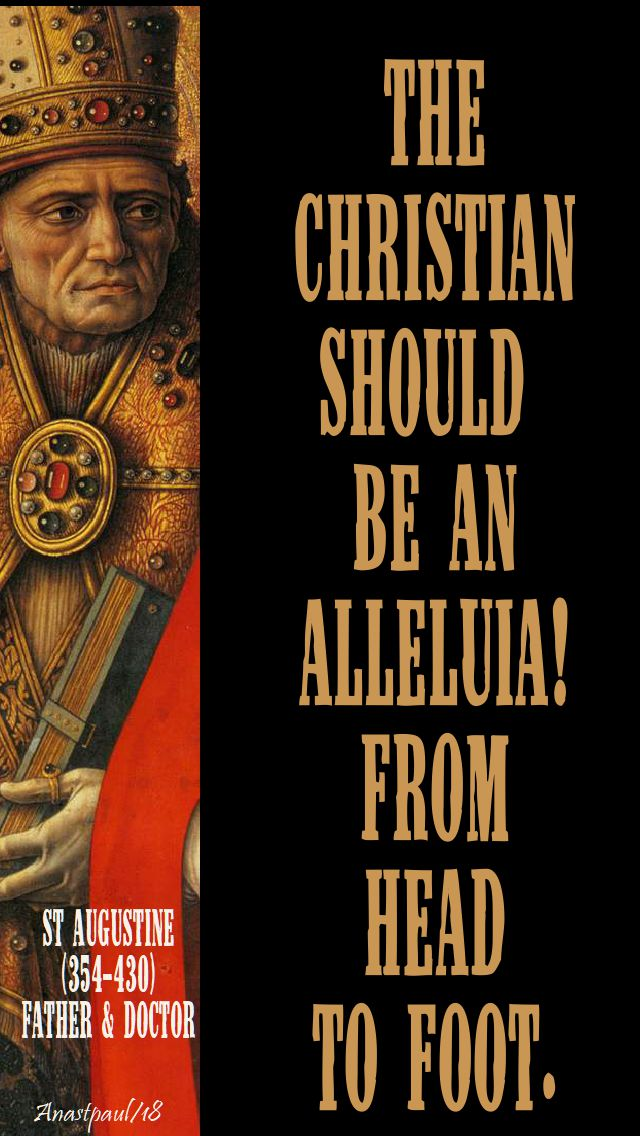 the christian should be an alleluia from head to foot - st augustine - 23 may 2018