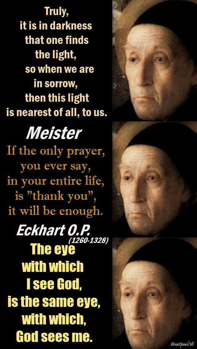 truly it is in darkness - the eye with which i see god - if you only say one prayer - meister eckhart -19 may 2018