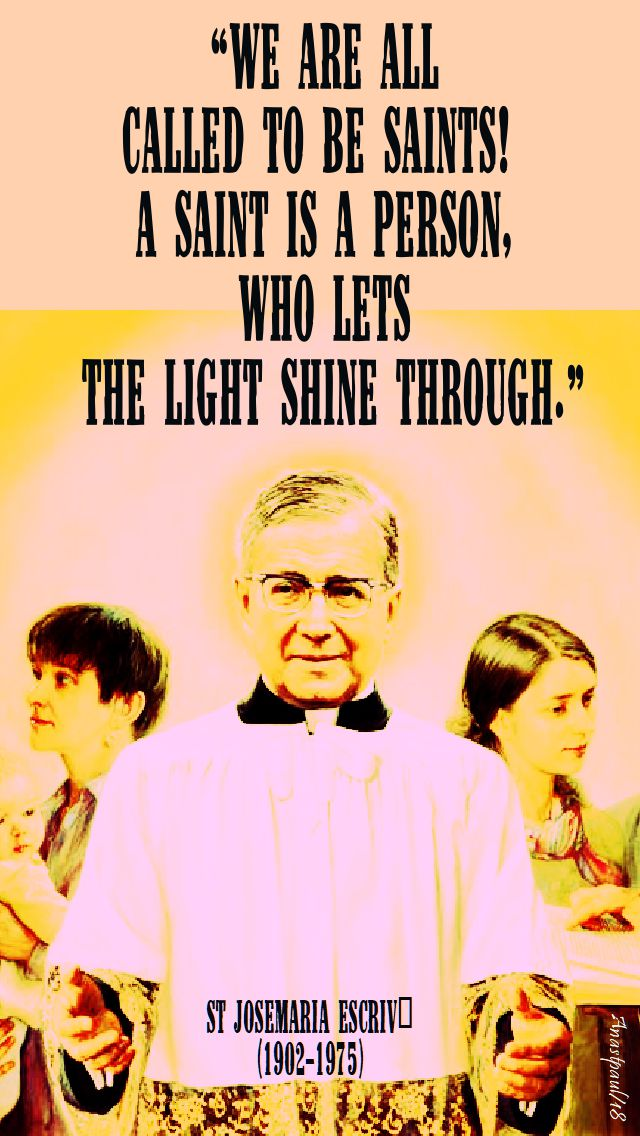 a saint is a person who lets the light shine through - st josemaria - 26 june 2018