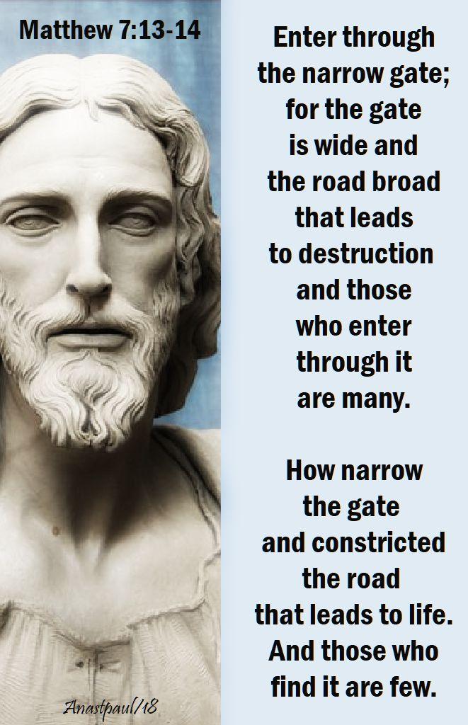 enter through the narrow gate - matthew 7 - 13 - 14