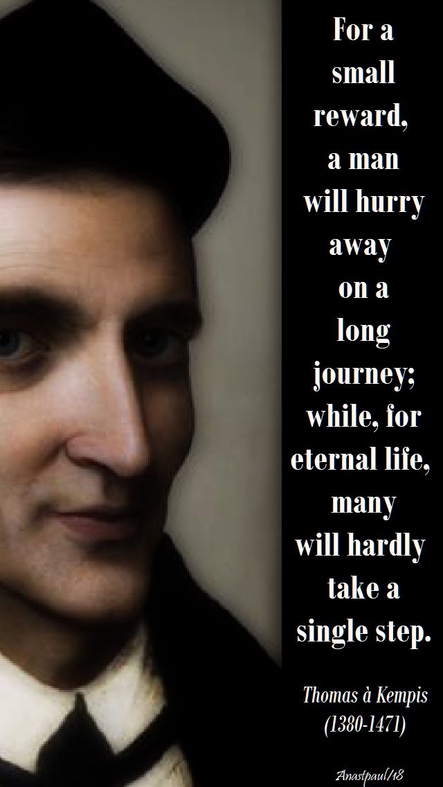 for a small reward, a man will hurry away - thomas a kempis - 14 june 2018