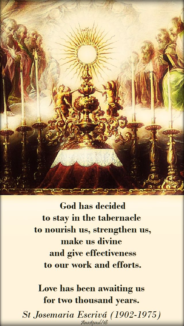 god has decided to stay in the tabernacle - love has been awaiting us for 2000 years - st josemaria corpus christi 3 june 2018