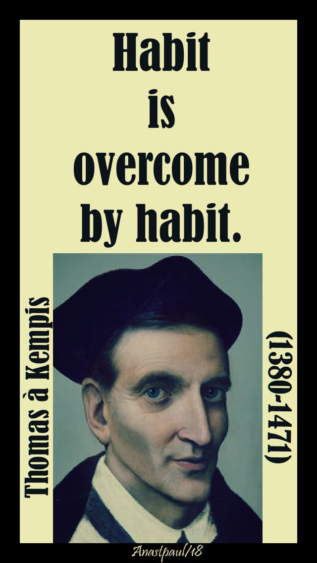 habit is overcome by habit = 14 june 2018