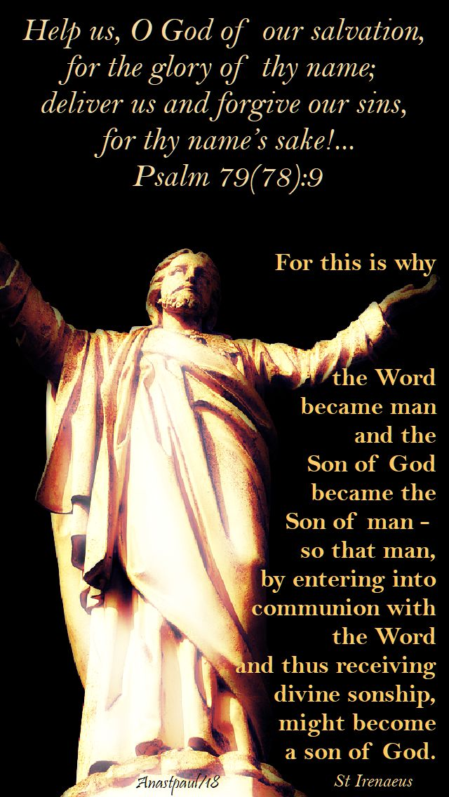 help us o god of our salvation - psalm 79 or 78 - 9 - for this is why the word became man - st irenaeus - 28 june 2018