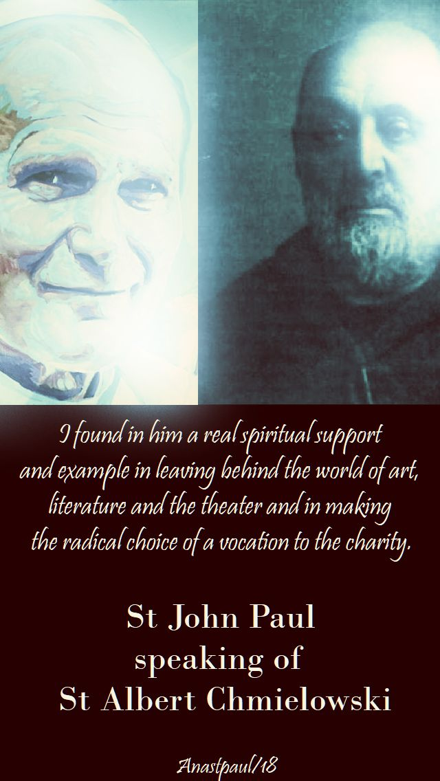 I found in him a real - st john paul speaking of st albert chmielowski - 17 june 2018