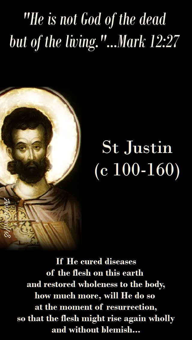 mark 12 27 - he is not the god of the dead but of the living - if he cured diseases of the flesh - st justin - 6 june 2018