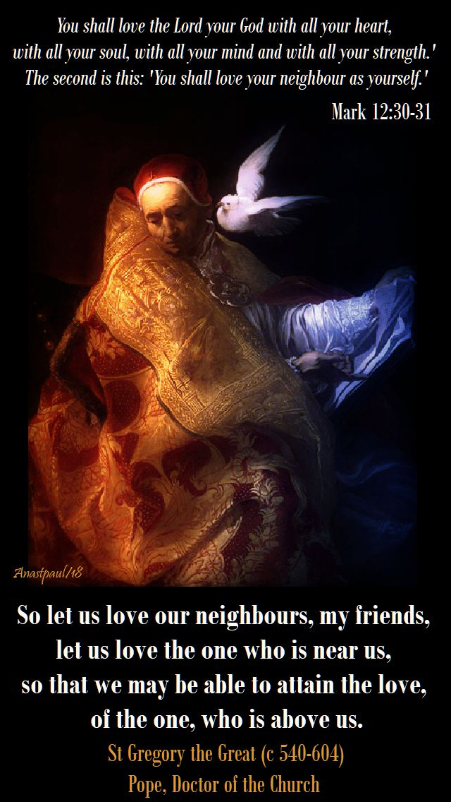 so let us love our neighbours and you must love the lord your god - st pope gregory and mark 12 30-31 - 7 june 2018