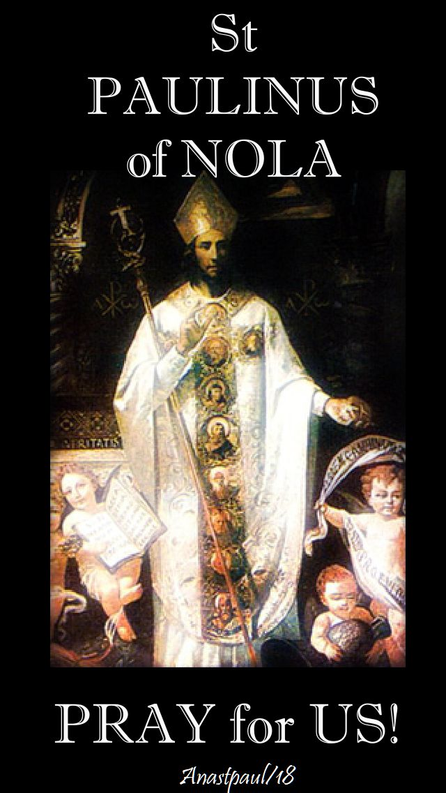 st paulinus of nola pray for us - 22 june 2018