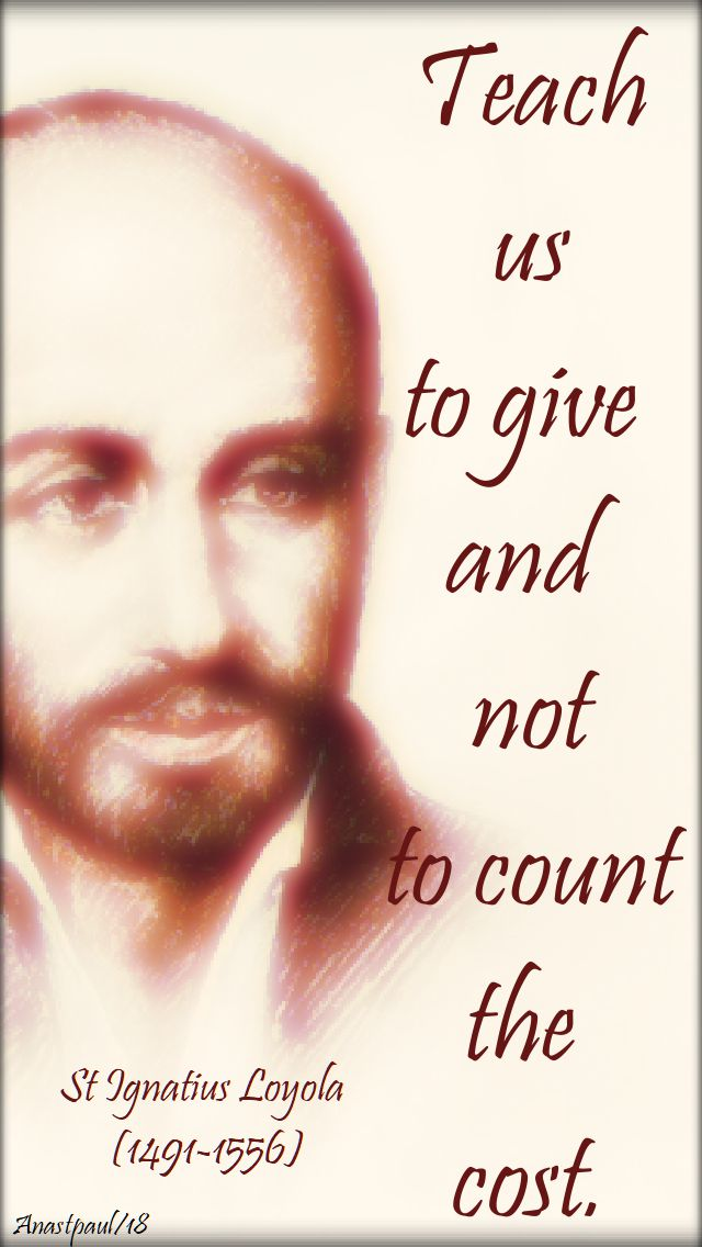 teach us to give and not to count - st ignatius loyola - 11 june 2018 - speaking of seeking sainthood