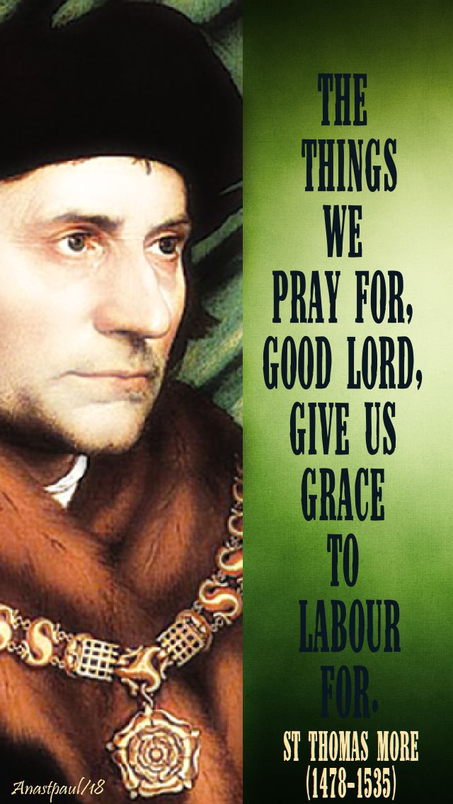 the things we pray for good lord give us grace to labour for - st thomas more - 22 june 2018.jpg