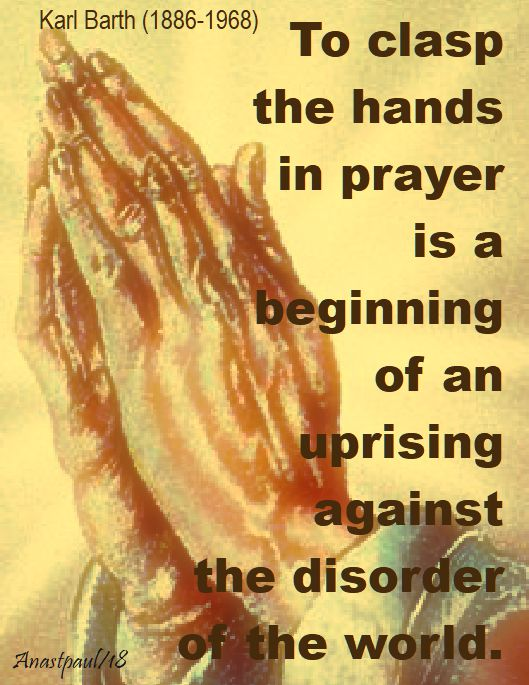 to clasp the hands in prayer - karl barth - 19 june 2018
